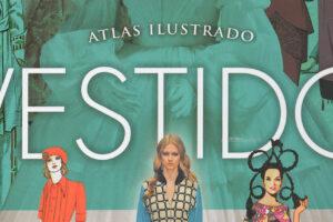 Atlas ilustrado del vestido, un manual visual sobre la historia de la vestimenta femenina
